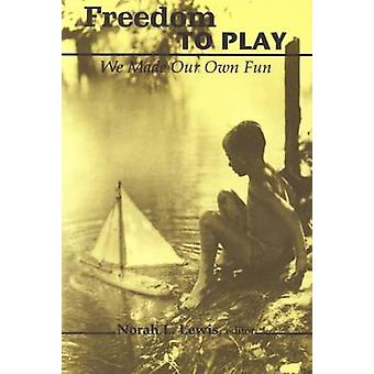 Freedom to Play by Edited by Norah L Lewis
