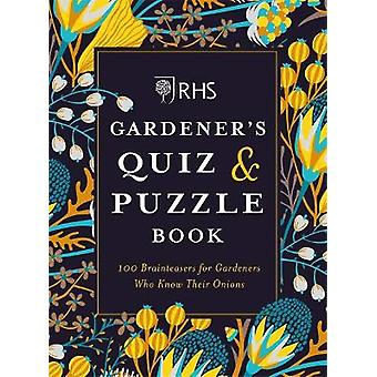 RHS Gardeners Quiz  Puzzle Book 100 Brainteasers for Gardeners Who Know Their Onions Puzzle Books