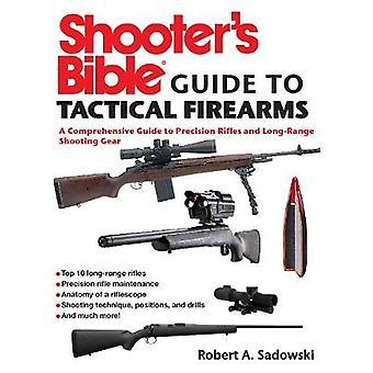 الرماة دليل الكتاب المقدس للأسلحة النارية التكتيكية دليل شامل لبنادق الدقة وLongRange الرماية جير من قبل روبرت A Sadowski