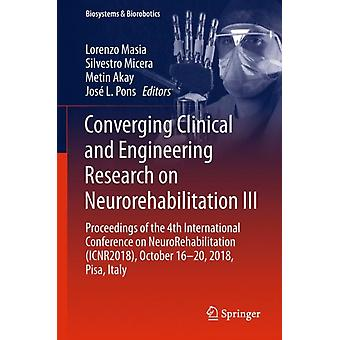 Converging Clinical and Engineering Research on Neurorehabilitation III Proceedings of the 4th International Conference on NeuroRehabilitation ICNR2018 October 1620 2018 Pisa Italy by Edited by Lorenzo Masia & Edited by Silvestro Micera & Edited by Metin Akay & Edited by Jose L Pons