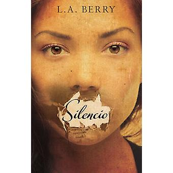 Silencio by L. A. Berry - 9781785890994 Book