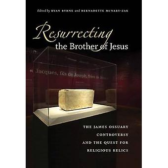 Resurrecting the Brother of Jesus - The James Ossuary Controversy and