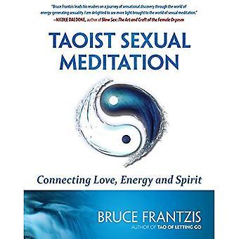 Taoistiska sexuella Meditation: Ansluta kärlek, energi och ande