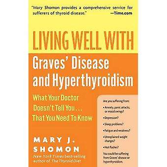 Living Well with Graves Disease and Hyperthyroidism What Your Doctor Doesnt Tell You...That You Need to Know by Shomon & Mary J.