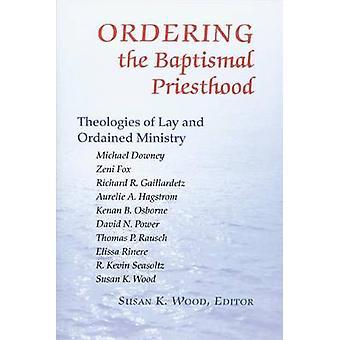 Commander les théologies de sacerdoce Baptismal du ministère laïque et ordonné par bois & Susan K