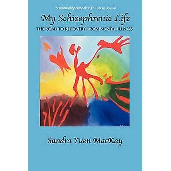Mein schizophrenes Leben den Weg der Besserung von psychischen Erkrankungen von MacKay & Sandra Yuen