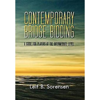 CONTEMPORARY BRIDGE BIDDING A GUIDE FOR PLAYERS AT THE INTERMEDIATE LEVEL by Sorensen & Leif B.