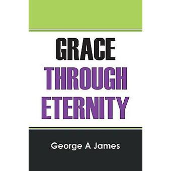 Grace Through Eternity by James & George A
