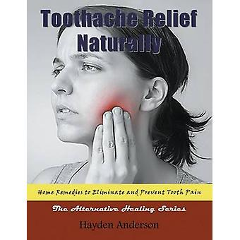 Toothache Relief Naturally Home Remedies  to Eliminate and Prevent Tooth Pain Large Print The Alternative Healing Series by Anderson & Hayden