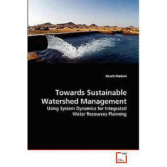 Towards Sustainable Watershed Management by Madani & Kaveh