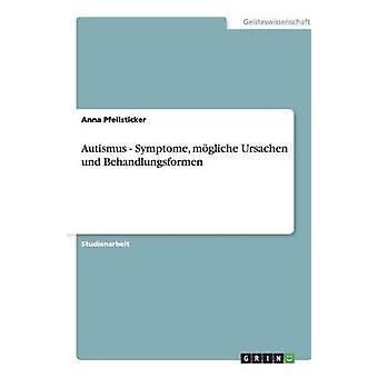 Autismus Symptome mgliche Ursachen und Behandlungsformen di Pfeilsticker & Anna
