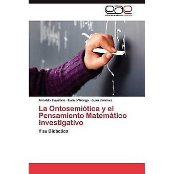 La Ontosemiotica y El Pensamiento Matematico Investigativo par Faustino & Arnaldo