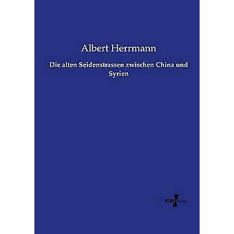Die alten Seidenstrassen Zwischen China Und Syrien von Herrmann & Albert