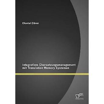 Integratives Bersetzungsmanagement Mit Translation Memory Systemen durch & Chantal Eibner
