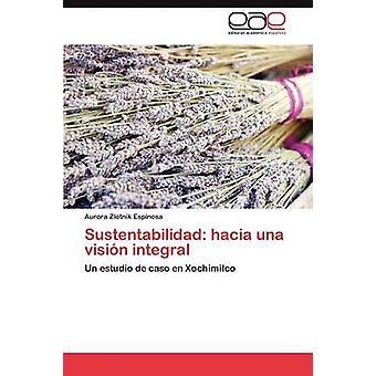 Sustentabilidad hacia una visin integralen av Zlotnik Espinosa Aurora