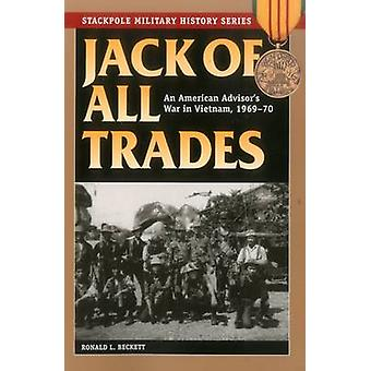 Jack of All Trades - An American Advisor's War in Vietnam - 1969-70 by