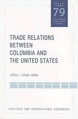 Trade Relations Between Colombia and the United States by Jeffrey J.