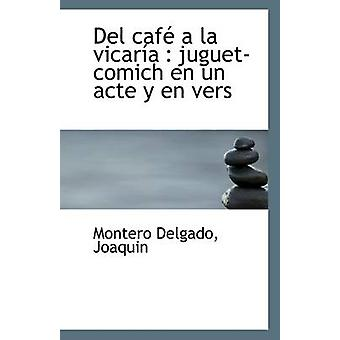 del Cafe a la Vicaria - Juguet-Comich En Un Acte y En Vers by Montero