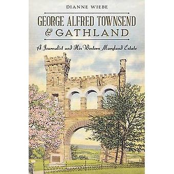 George Alfred Townsend and Gathland - A Journalist and His Western Mar