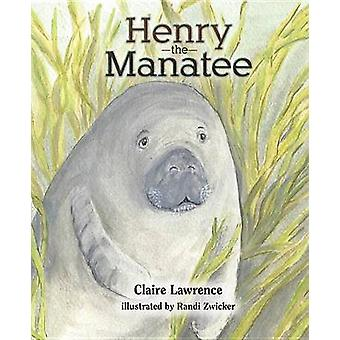 Henry the Manatee by Claire Lawrence - 9781631779138 Book