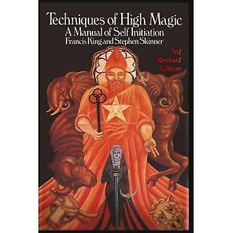 Techniken der hohen Magie: Ein Handbuch der Selbsteinleitung