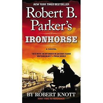 Robert B. Parker's Ironhorse by Robert Knott - 9780425267707 Book
