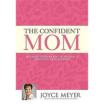 The Confident Mom - Guiding Your Family with God's Strength and Wisdom