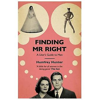 Finding Mr Right - A user's guide to men by Humfrey Hunter - 978075536