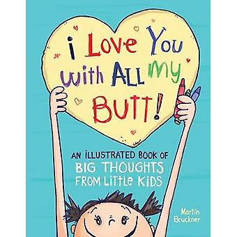 I Love You With All My Butt by Martin Bruckner