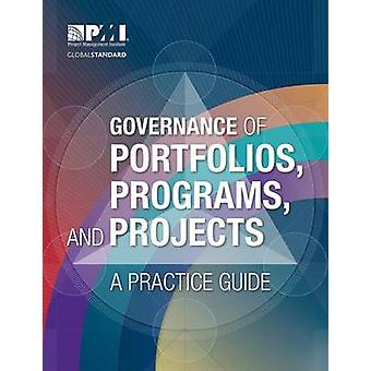 Governance of Portfolios Programs and Projects  A Practice Guide by Project Management Institute