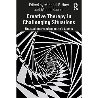 Creative Therapy in Challenging Situations by Michael Hoyt