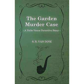 The Garden Murder Case a Philo Vance Detective Story by Dine & S. S. Van