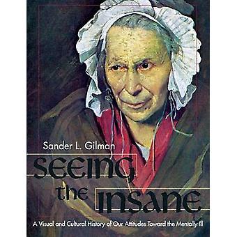 Seeing the Insane von Gilman & Sander L.