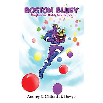 Boston Bluey Daughter and Daddy Superheroes by Bowyer & Clifford B.