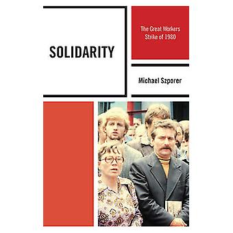 Solidarity  The Great Workers Strike of 1980 by Foreword by Mark Kramer Michael M Szporer