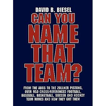 Can You Name That Team A Guide to Professional Baseball Football Soccer Hockey and Basketball Teams and Leagues by Biesel & David B.