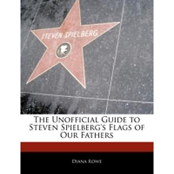 Off The Record Guide to Steven Spielbergs Flags of Our Fathers by Risma & Maria