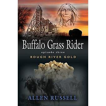 Buffalo Grass Rider  Episode Three Rough River Gold by Russell & Allen