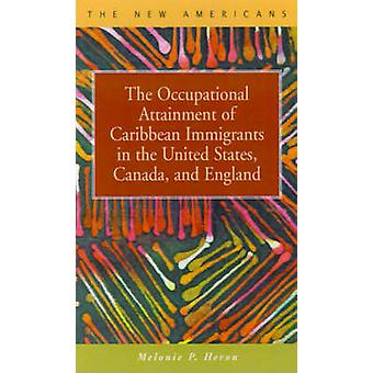 The Occupational Attainment of Caribbean Immigrants in the United States Canada and England by Heron & Melonie P.