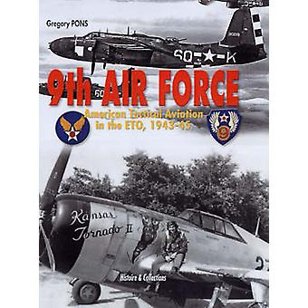 9th Air Force - American Tactical Aviation in the ETO - 1943-45 by Gre
