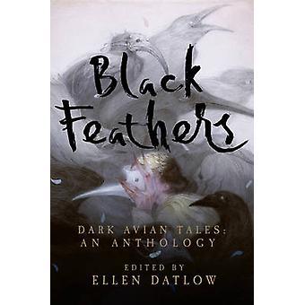 Black Feathers - Dark Avian Tales - An Anthology by Ellen Datlow - 9781