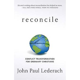 Reconcile Conflict Transformation for Ordinary Christians by Lederach & John Paul