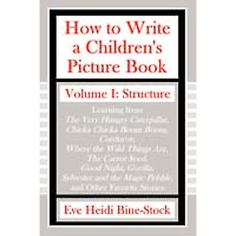 How to Write a Childrens Picture Book Volume I Structure by BineStock & Eve Heidi