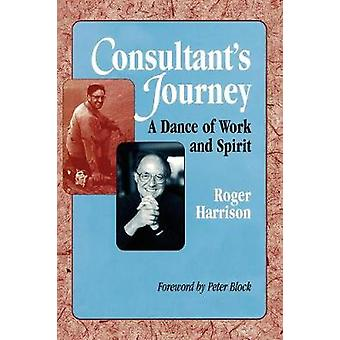 Consultants Journey A Dance of Work and Spirit by Harrison & Roger