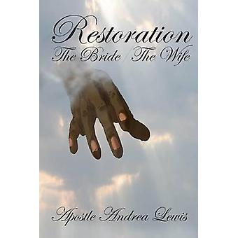 Restoration The Bride  The Wife by Lewis & Apostle Andrea