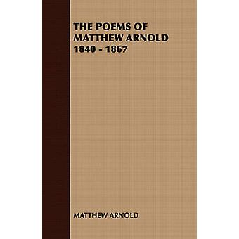 The Poems of Matthew Arnold 1840  1867 by Matthew Arnold & Arnold