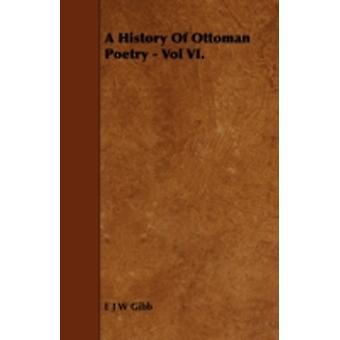 A History of Ottoman Poetry  Vol VI. by Gibb & E. J. W.