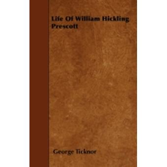 Life Of William Hickling Prescott by Ticknor & George