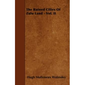 The Ruined Cities Of Zulu Land  Vol. II by Walmsley & Hugh Mulleneux