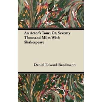 An Actors Tour Or Seventy Thousand Miles With Shakespeare by Bandmann & Daniel Edward